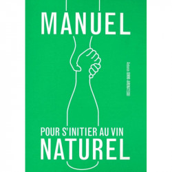 Antonin Iommi-Amunategui - Manuel pour s'initier au Vin Naturel