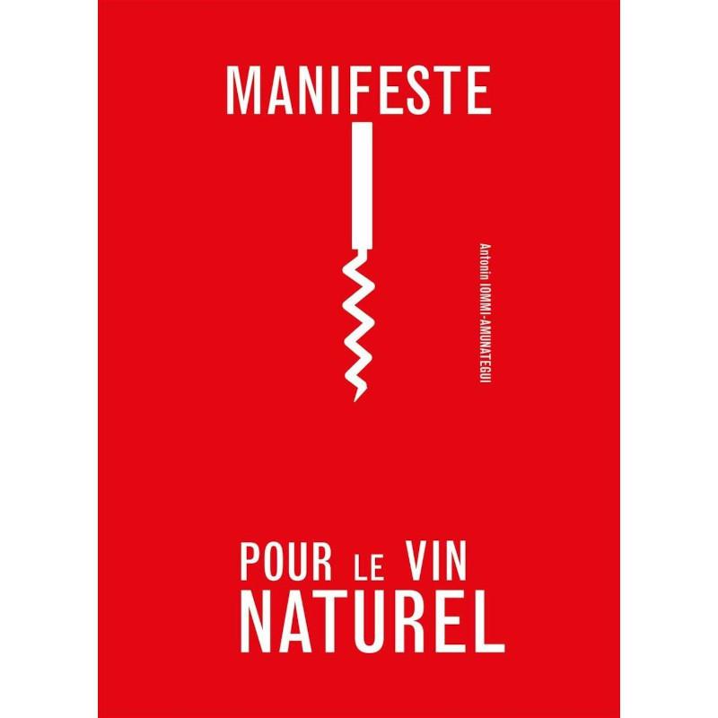 Antonin Iommi-Amunategui - Manifeste pour le Vin Naturel